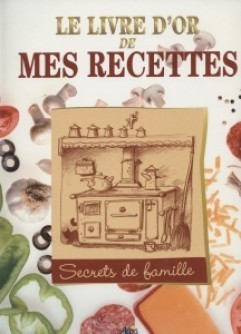 le livre d 39 or de mes recettes collection la cuisine bonheur boutique en ligne des editions aedis. Black Bedroom Furniture Sets. Home Design Ideas